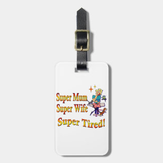 Super Mum, Wife, Tired. Designed For Busy Mothers. Tags For Luggage