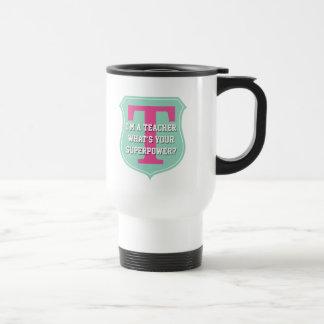 Super teacher travel mug   What's your superpower?