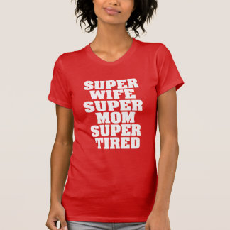 Super wife super mom super tired funny shirt