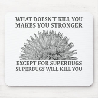 Superbugs Will Kill You Mouse Pad