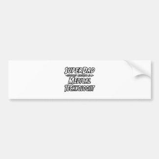 SuperDad...Medical Technologist Bumper Stickers