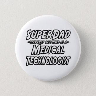 SuperDad...Medical Technologist Pinback Button