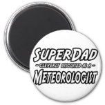 SuperDad...Meteorologist Refrigerator Magnet
