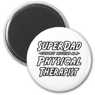 SuperDad...Physical Therapist 2 Inch Round Magnet