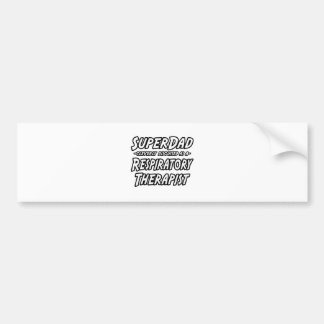 SuperDad...Respiratory Therapist Car Bumper Sticker