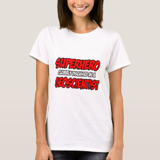 Superhero .. Geoscientist T-Shirt