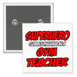 Superhero...Gym Teacher Pinback Button
