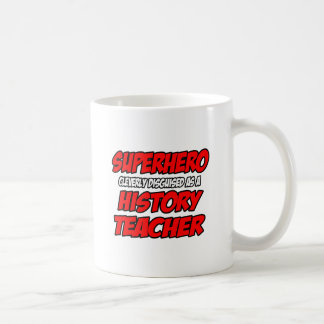 Superhero...History Teacher Coffee Mug
