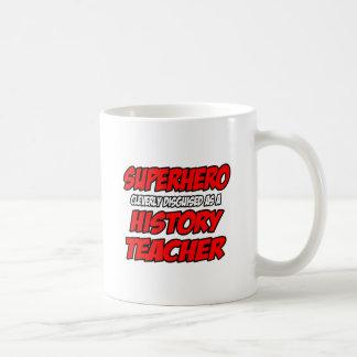 Superhero...History Teacher Mugs