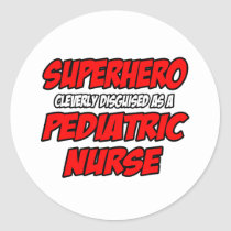 Superhero...Pediatric Nurse Classic Round Sticker