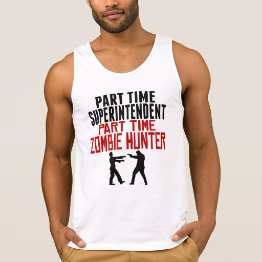 Superintendent Part Time Zombie Hunter Tank Tops Tank Tops, Tanktops Shirts