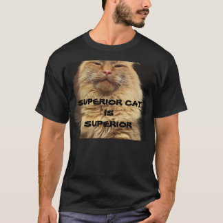 Superior Cat is Superior T-Shirt