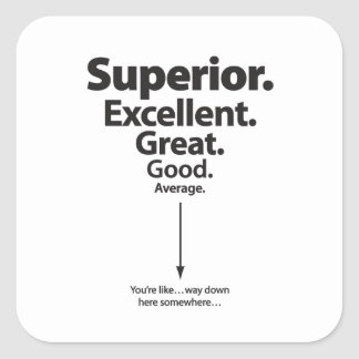 Superior, Excellent, Great – You're way down here Square Sticker