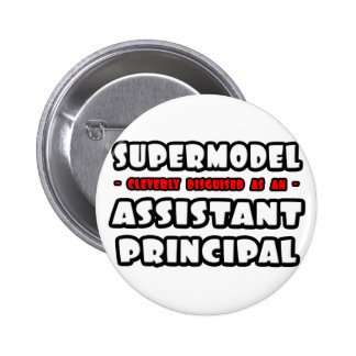 Supermodel .. Assistant Principal Pinback Buttons