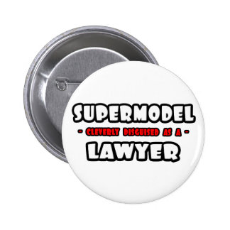 Supermodel .. Lawyer Pinback Button