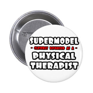 Supermodel .. Physical Therapist Button