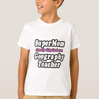SuperMom...Geography Teacher T-Shirt