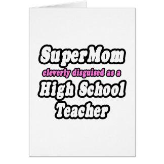 SuperMom...High School Teacher Card