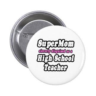 SuperMom...High School Teacher Pinback Buttons