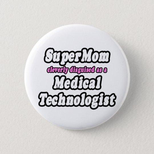 SuperMom...Medical Technologist Pinback Button