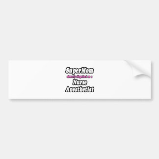 SuperMom...Nurse Anesthetist Bumper Sticker