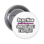 SuperMom...Occupational Therapist Pinback Buttons