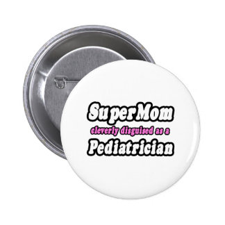 SuperMom...Pediatrician Button