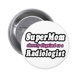 SuperMom...Radiologist Pin