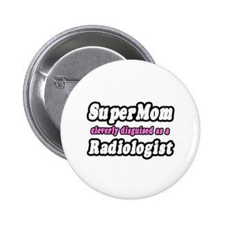 SuperMom...Radiologist Pins