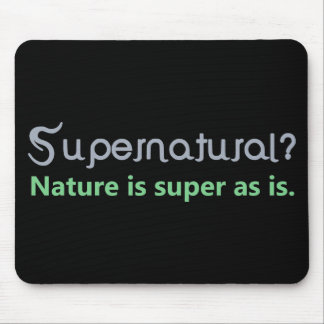 Supernatural? Nature is super as is. Mousepads
