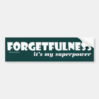 Superpower: Forgetfulness! Bumper Stickers