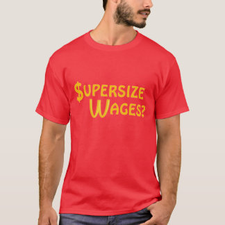 Supersize Wages? T-Shirt