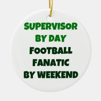 Supervisor by Day Football Fanatic by Weekend Ceramic Ornament