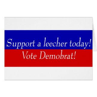 Support a leecher today! Vote Demobrat! Card