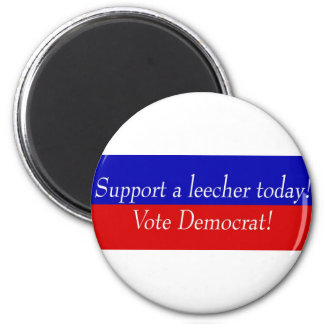 Support a leecher today! Vote Democrat! 2 Inch Round Magnet