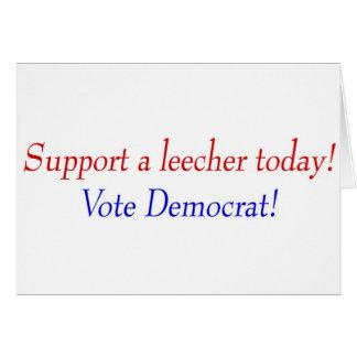 Support a leecher today! Vote Democrat! Card