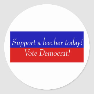 Support a leecher today! Vote Democrat! Classic Round Sticker