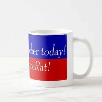 Support a leecher today! Vote DemocRat! Coffee Mug