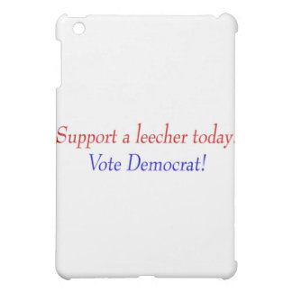 Support a leecher today! Vote Democrat! iPad Mini Covers