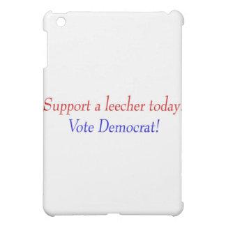 Support a leecher today! Vote Democrat! iPad Mini Covers