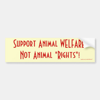 "Support Animal WELFARE, Not Animal ""Rights""! Car Bumper Sticker"