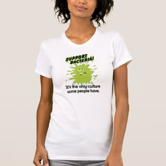 Support Bacteria! T-shirts