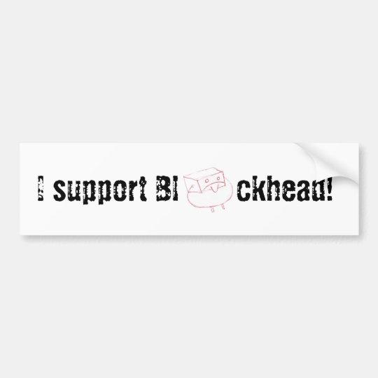 Support Blockhead! Bumper Sticker