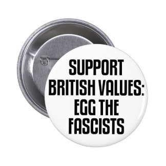 Support British Values: Egg The Fascists Button