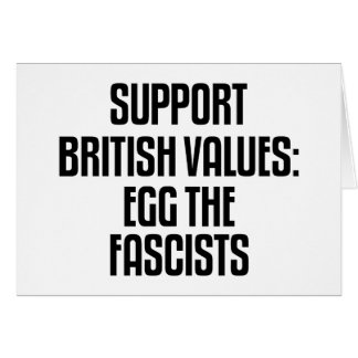 Support British Values: Egg The Fascists Card