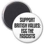 Support British Values: Egg The Fascists Refrigerator Magnet