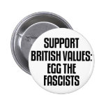Support British Values: Egg The Fascists Pins