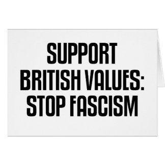 Support British Values: Stop Fascism Card