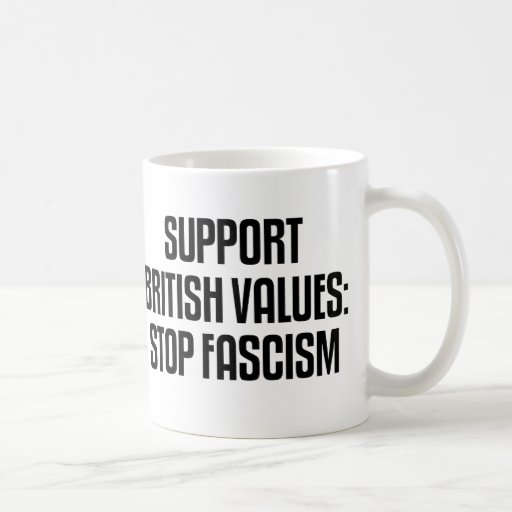 Support British Values: Stop Fascism Coffee Mugs