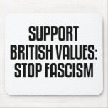 Support British Values: Stop Fascism Mouse Pad